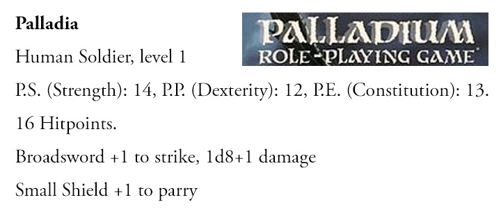 Our character palladia who is a level 1 human soldier, stength 14, dexterity 12, constitution 13, 16 hp, Broadsword +1 strike, 1d8+1 damage, Small shield +1 parry